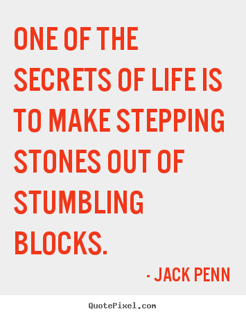 Quotes about success - One of the secrets of life is to make stepping stones out of stumbling..