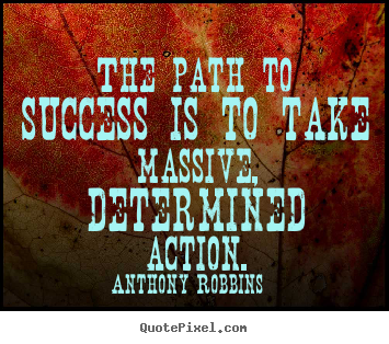 Anthony Robbins image quote - The path to success is to take massive, determined action. - Success quotes