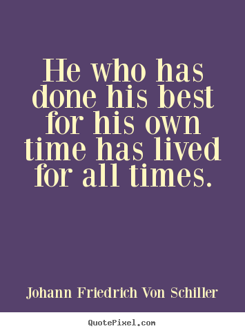 Quote about success - He who has done his best for his own time has..