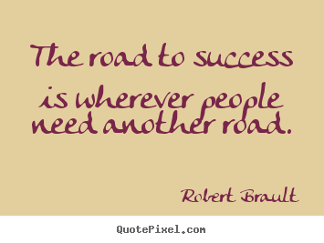 Quotes about success - The road to success is wherever people need another road.