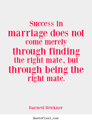 Barnett Brickner picture quotes - Success in marriage does not come merely through finding.. - Success quote