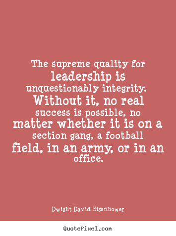 Quote about success - The supreme quality for leadership is unquestionably integrity. without..