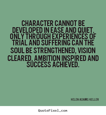 Helen keller quote character cannot be developed quote about success character cannot be developed in altavistaventures
