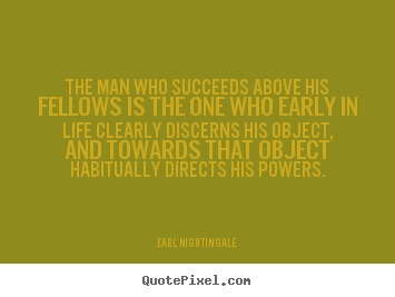 Quote about success - The man who succeeds above his fellows is the one who early in..