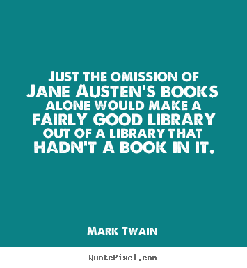 Quote about success - Just the omission of jane austen's books alone would make a fairly..