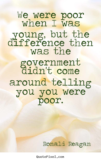 Ronald Reagan picture quotes - We were poor when i was young, but the difference then was the.. - Success quotes