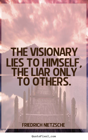 Quote about success - The visionary lies to himself, the liar only..