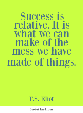 Design custom image quote about success - Success is relative. it is what we can make..