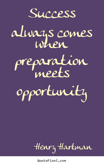 Henry Hartman picture quotes - Success always comes when preparation meets opportunity - Success quotes