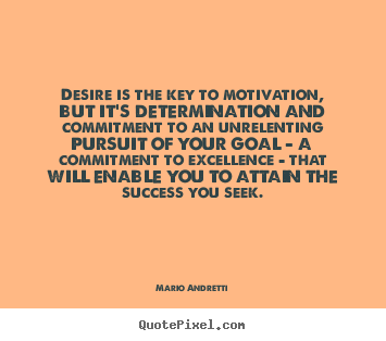 Success quotes - Desire is the key to motivation, but it's determination..