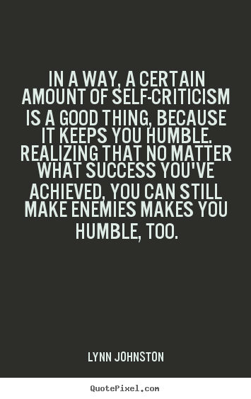 Quotes about success - In a way, a certain amount of self-criticism is a good..