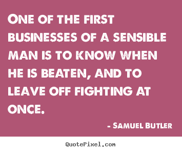 Samuel Butler picture quote - One of the first businesses of a sensible man is to know.. - Success quote