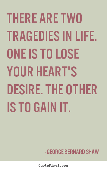 Quotes about success - There are two tragedies in life. one is to lose your heart's..
