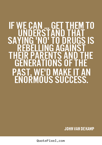 John Van De Kamp pictures sayings - If we can ... get them to understand that saying 'no' to drugs is.. - Success quote