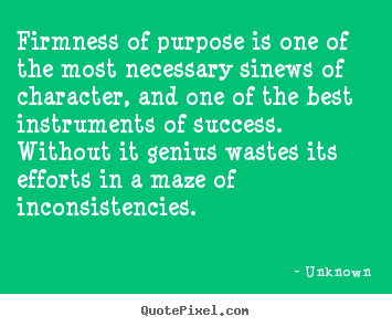 Diy picture quotes about success - Firmness of purpose is one of the most necessary sinews of character,..