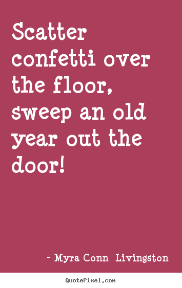 Make personalized poster quotes about success - Scatter confetti over the floor, sweep an old year out the door!
