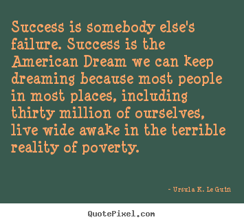 Success sayings - Success is somebody else's failure. success is the american..