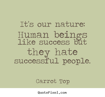 Sayings about success - It's our nature: human beings like success but..