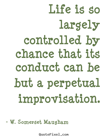 W. Somerset Maugham image quotes - Life is so largely controlled by chance that its conduct can.. - Success quotes