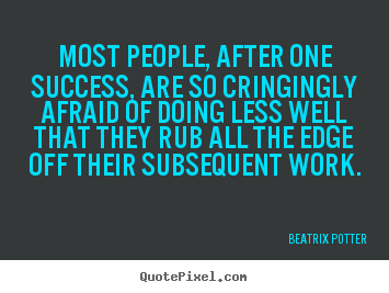 Beatrix Potter photo quotes - Most people, after one success, are so cringingly afraid.. - Success quotes
