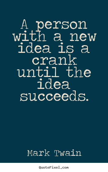 How to design photo quotes about success - A person with a new idea is a crank until the idea succeeds.