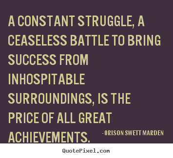 Success quote - A constant struggle, a ceaseless battle to bring success from..