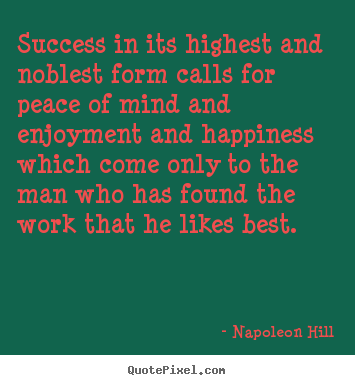 Design picture quotes about success - Success in its highest and noblest form calls for peace of mind and enjoyment..