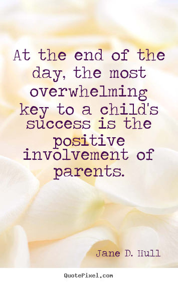 Jane D. Hull image quotes - At the end of the day, the most overwhelming key to a child's success.. - Success quotes