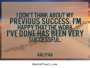 Quote about success - I don't think about my previous success...