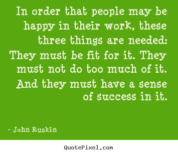 Quote about success - In order that people may be happy in their work,..