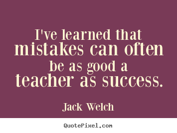 Sayings about success - I've learned that mistakes can often be as good a teacher as success.