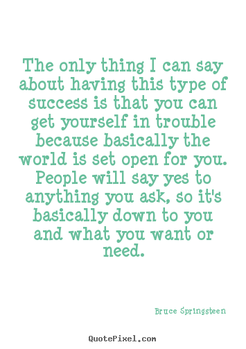 Quotes about success - The only thing i can say about having this..