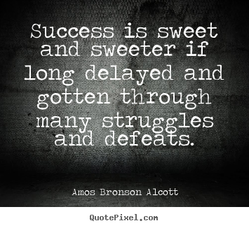 Success is sweet and sweeter if long delayed.. Amos Bronson Alcott  success quotes