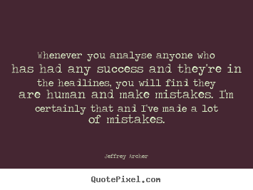 Whenever you analyse anyone who has had any success.. Jeffrey Archer greatest success quotes