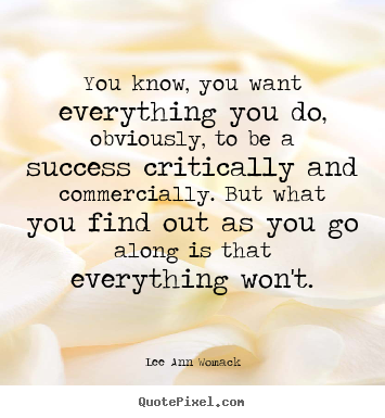 Lee Ann Womack picture quotes - You know, you want everything you do, obviously,.. - Success quotes
