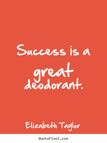 Create graphic picture quote about success - Success is a great deodorant.