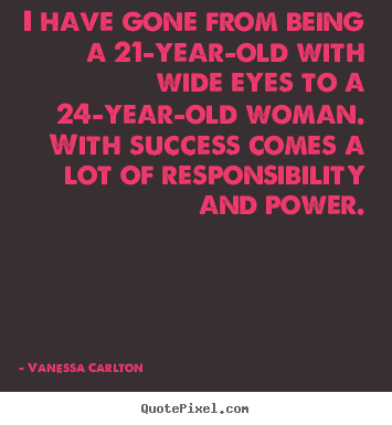 I have gone from being a 21-year-old with wide.. Vanessa Carlton popular success quotes