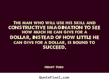 Henry Ford photo quotes - The man who will use his skill and constructive imagination.. - Success quotes