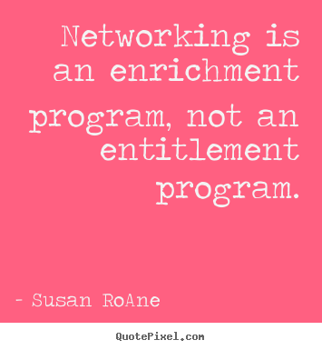 Create custom picture quote about success - Networking is an enrichment program, not an entitlement..