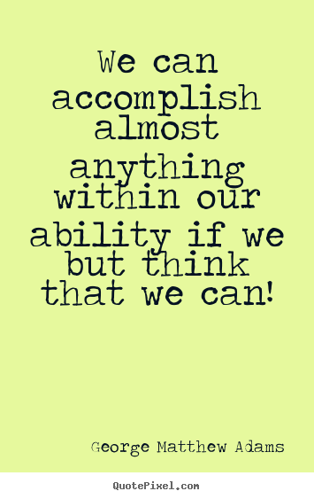 Quote about success - We can accomplish almost anything within..