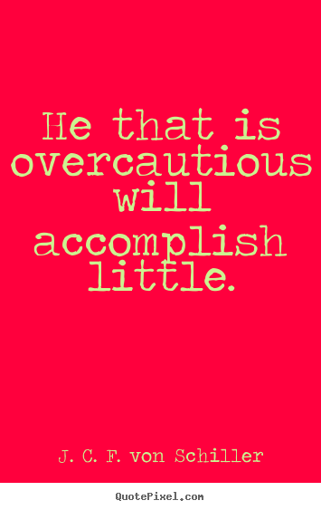 Quote about success - He that is overcautious will accomplish little.
