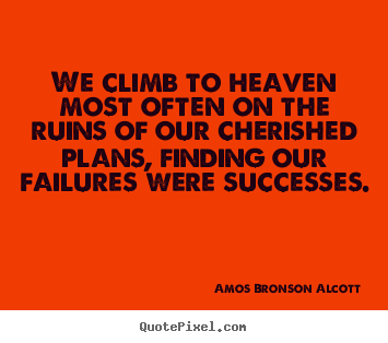 Create custom picture quote about success - We climb to heaven most often on the ruins of our..