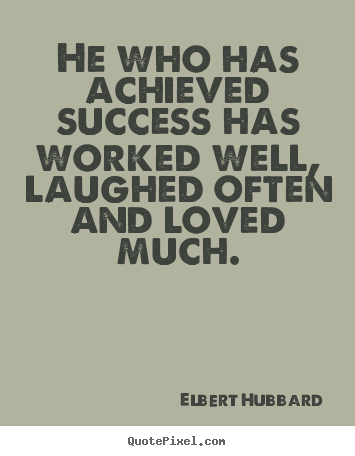 Success quote - He who has achieved success has worked well,..