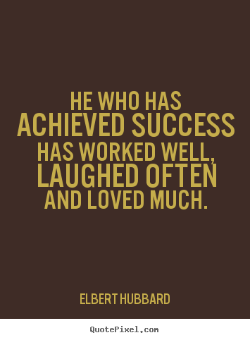 Quotes about success - He who has achieved success has worked well,..