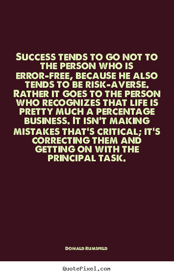 Success tends to go not to the person who is error-free,.. Donald Rumsfeld  success quotes