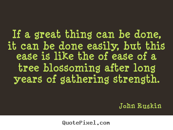 John Ruskin picture sayings - If a great thing can be done, it can be done easily, but this.. - Success quotes