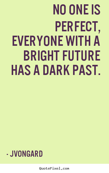 Jvongard picture quote - No one is perfect, everyone with a bright future.. - Success quote