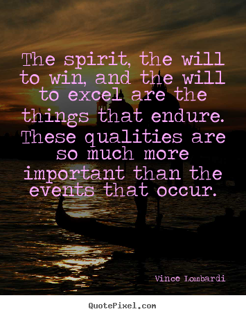 Create picture quote about success - The spirit, the will to win, and the will to excel are..