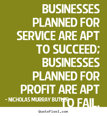 Make custom picture quotes about success - Businesses planned for service are apt to succeed; businesses..