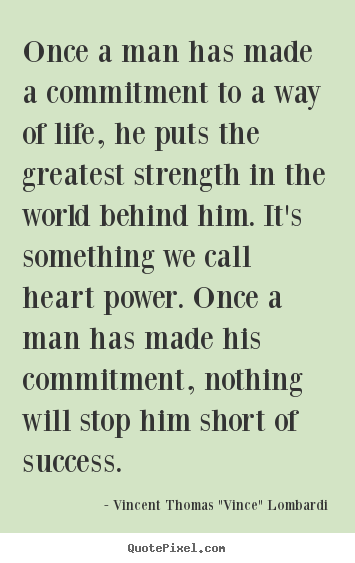 Success quotes - Once a man has made a commitment to a way of life, he puts the..